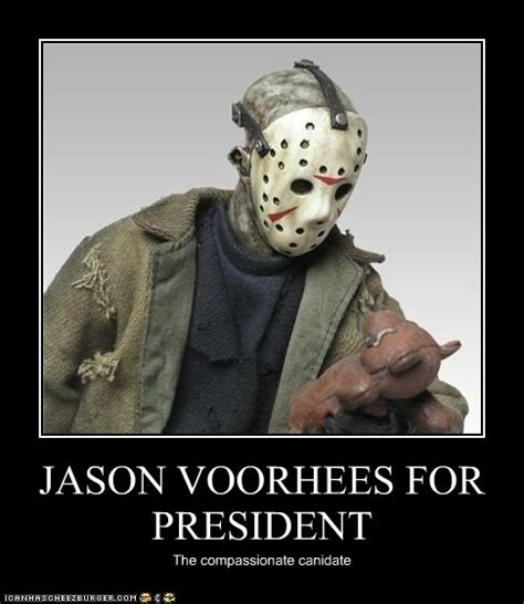 JASON VOORHEES FOR PRESIDENT - Cheezburger - Funny Memes